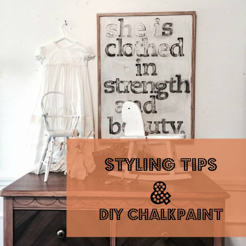 Styling Tips and DIY Chalkpaint