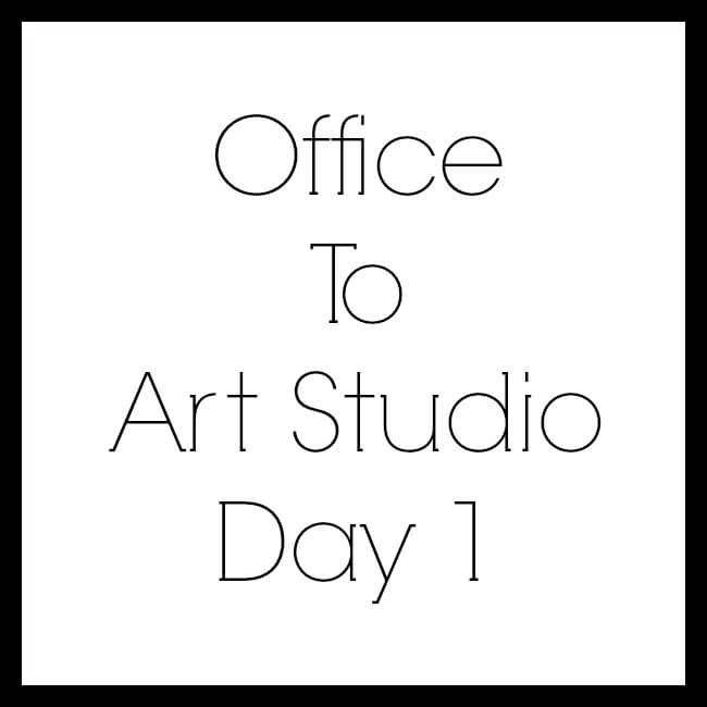 Office to Art Studio Day 1