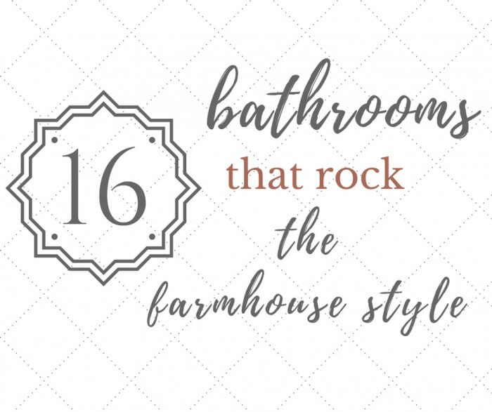 16 bathrooms with farmhouse style and rock it.
