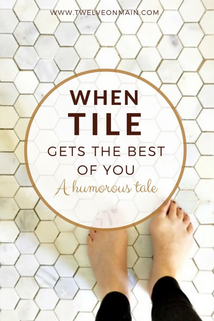 You have to read this!  When tile gets the best of you, you make it humorous!