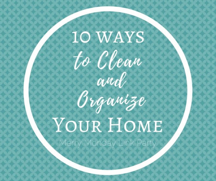 10 Ways Cleaning and Organizing Tips to Save Your Sanity