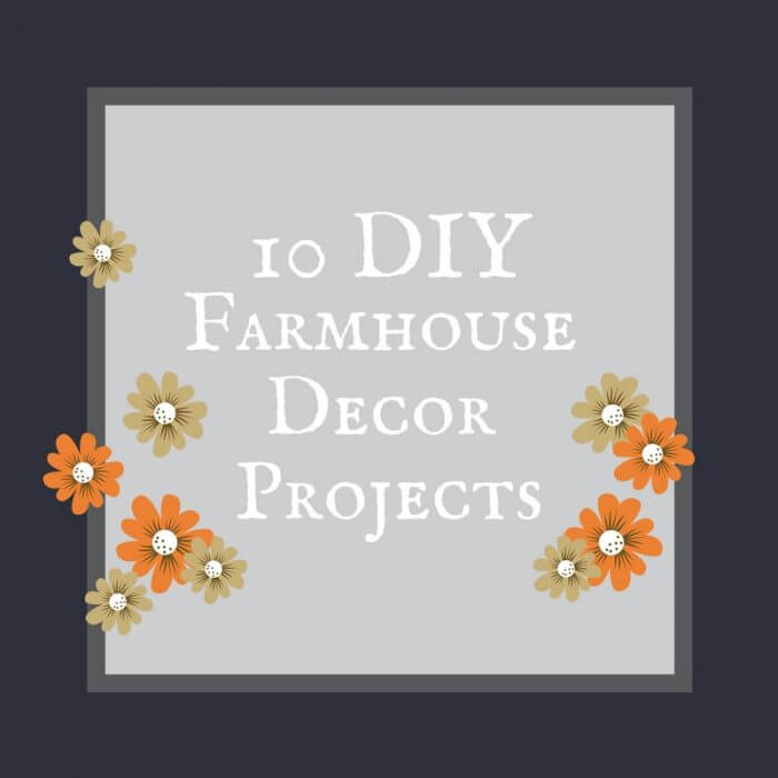 10 DIY farmhouse decor projects | Farmhouse DIYs | Farmhouse Decor Ideas