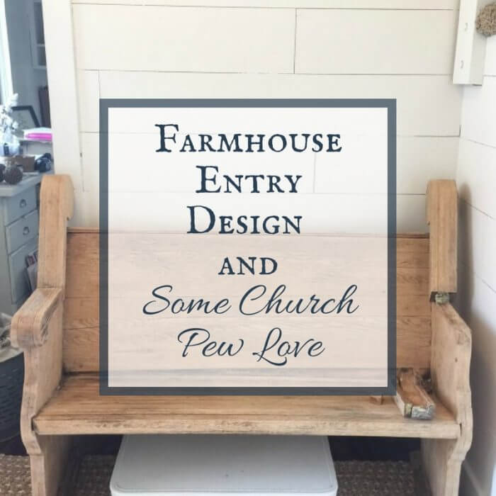A Farmhouse Entryway and My Church Pew Bench