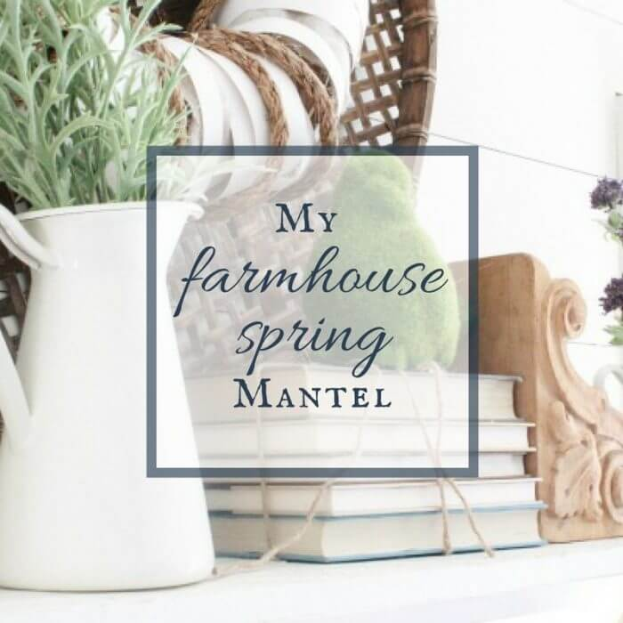 My Farmhouse Spring Mantel | Blog Hop