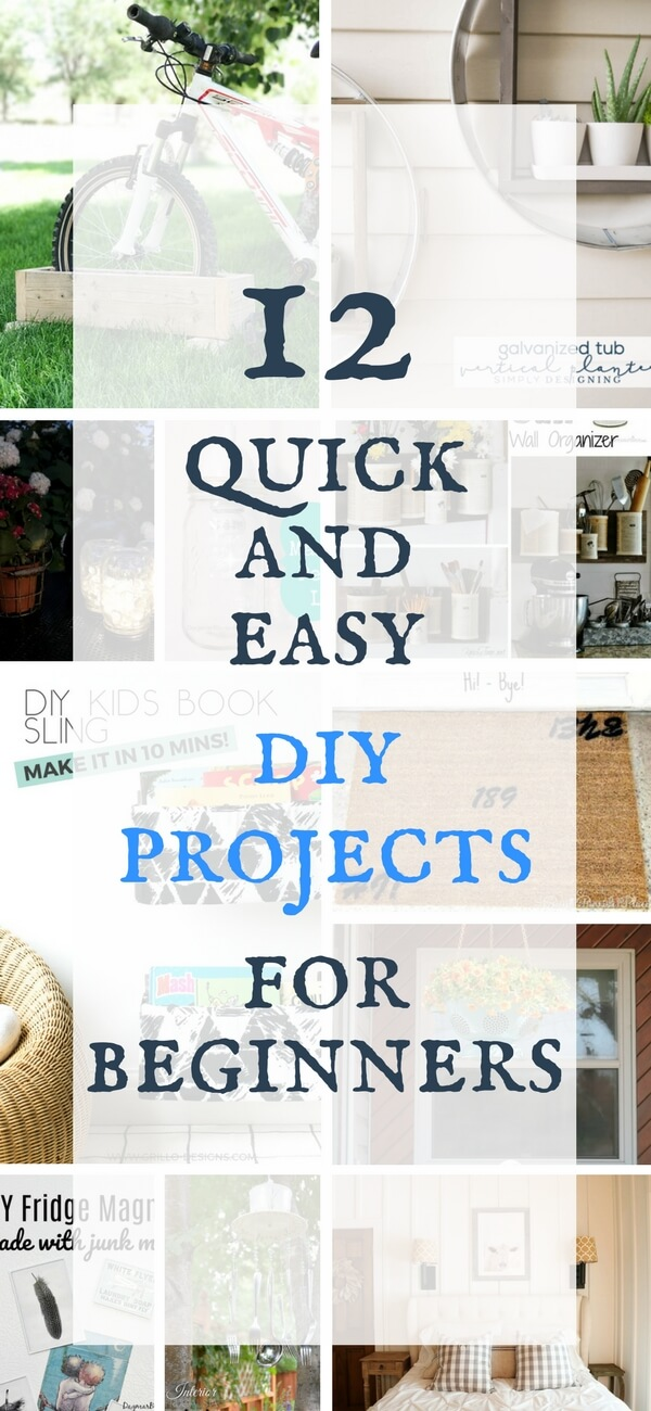 12 Quick and Easy DIY Projects for Beginners