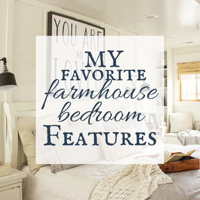 My Favorite Farmhouse Bedroom Features