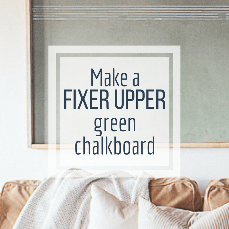Make a Fixer Upper Style Vintage Green Chalkboard