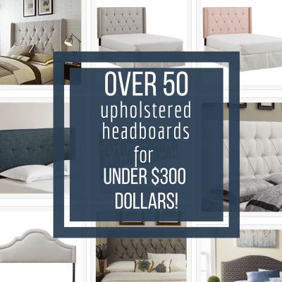 Over 50 Stylish Upholstered Headboards Under $300