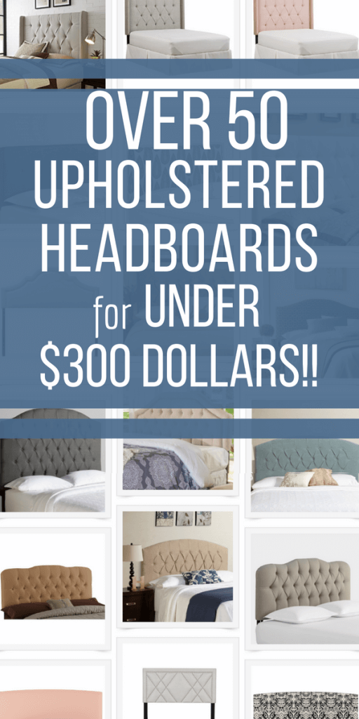 Do you struggle trying to keep your home's decor under budget? Well, check out over 50 stylish upholstered headboards all under $300 dollars! You will be so glad you saw this post....