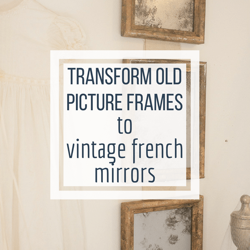 DIY french vintage mirrors from old thrift store picture frames! What an easy but beautiful idea!