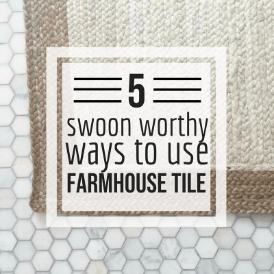 5 Swoon Worthy Ways to Use Farmhouse Tiles in Your Home