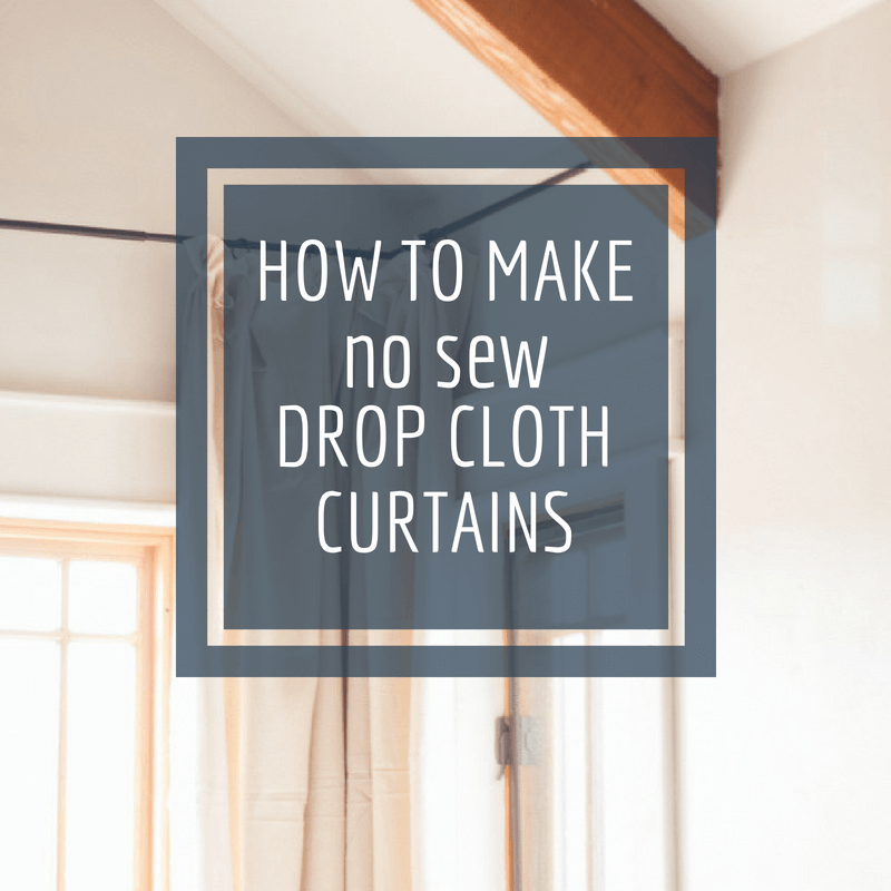 How to Make Easy No Sew Drop Cloth Curtains
