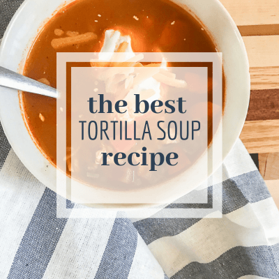 The Best Tortilla Soup Recipe Ever for the Crock Pot, Stove Top, or InstaPot!