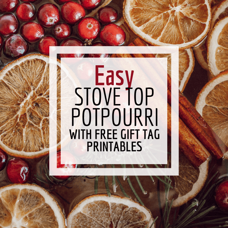 Easy to Make Stovetop Potpourri With Free Printable Gift Tags