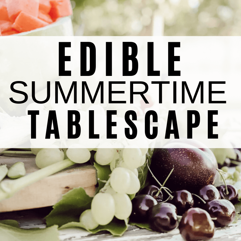 Edible Summer Tablescape Ideas