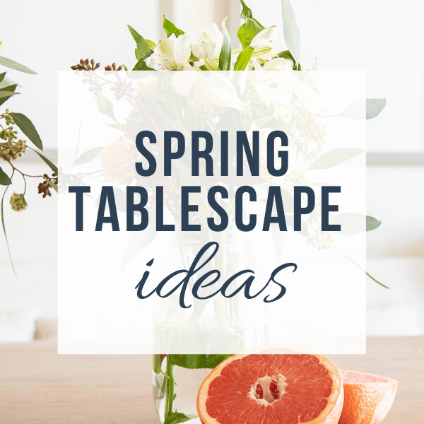 Simple Spring Tablescape Ideas